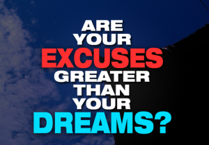 45-Are-Your-Excuses-Greater-Than-Your-Dreams